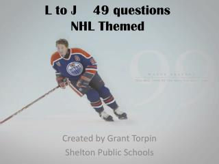 L to J    49 questions NHL Themed