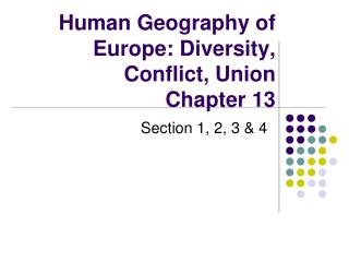 Human Geography of Europe: Diversity, Conflict, Union Chapter 13