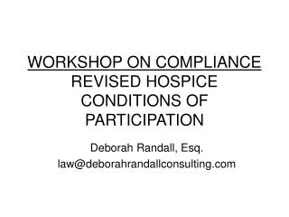 WORKSHOP ON COMPLIANCE REVISED HOSPICE CONDITIONS OF PARTICIPATION