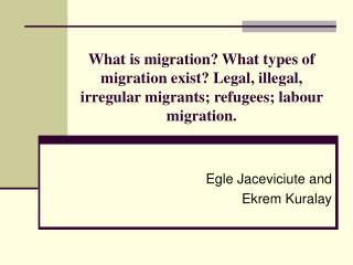 What is migration What types of migration exist Legal, illegal, irregular migrants; refugees; labour migration.
