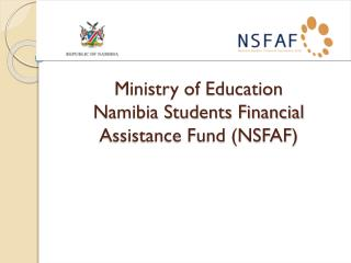 Ministry of Education Namibia Students Financial Assistance Fund (NSFAF)