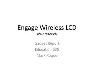 Engage Wireless LCD uWriteTouch
