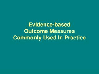 Evidence-based  Outcome Measures  Commonly Used In Practice