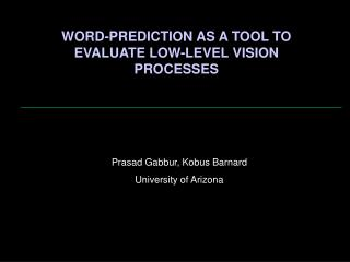 WORD-PREDICTION AS A TOOL TO EVALUATE LOW-LEVEL VISION PROCESSES