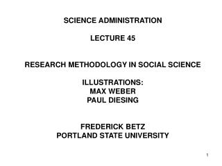 SCIENCE ADMINISTRATION LECTURE 45 RESEARCH METHODOLOGY IN SOCIAL SCIENCE ILLUSTRATIONS: MAX WEBER