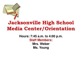 Jacksonville High School  Media Center/Orientation