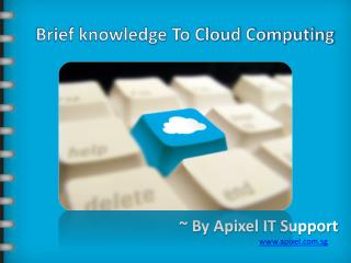 Brief Knowledge to Cloud Computing