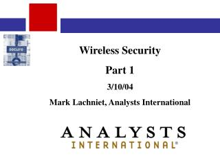 Wireless Security  Part 1 3/10/04 Mark Lachniet, Analysts International