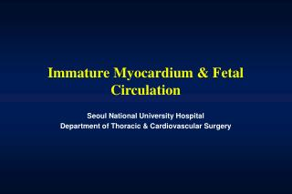 Immature Myocardium & Fetal Circulation