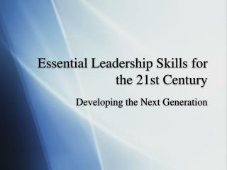 Essential Leadership Skills for the 21st Century