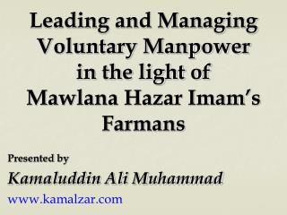 Leading and Managing  Voluntary Manpower in the light of  Mawlana Hazar Imam's Farmans