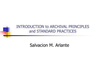 INTRODUCTION to ARCHIVAL PRINCIPLES  and STANDARD PRACTICES
