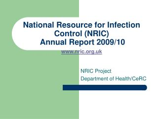 National Resource for Infection Control (NRIC)  Annual Report 2009/10   www.nric.org.uk
