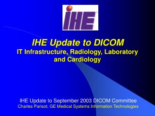 IHE Update to DICOM IT Infrastructure,  Radiology, Laboratory and Cardiology