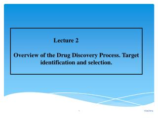 Lecture 2 Overview of the Drug Discovery Process. Target identification and selection.