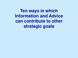Ten ways in which  Information and Advice  can contribute to other strategic goals