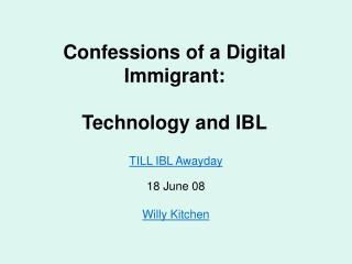 Confessions of a Digital Immigrant: Technology and IBL