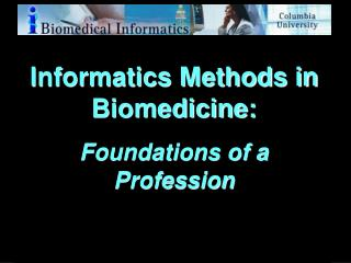 Informatics Methods in Biomedicine:  Foundations of a Profession