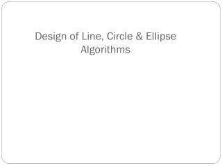 Design of Line, Circle & Ellipse Algorithms