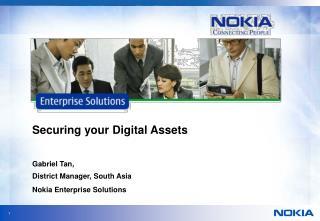 Securing your Digital Assets Gabriel Tan,  District Manager, South Asia Nokia Enterprise Solutions