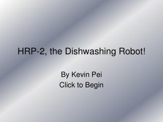 HRP-2, the Dishwashing Robot!