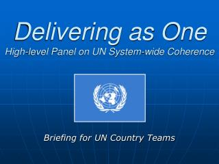 Delivering as One  High-level Panel on UN System-wide Coherence