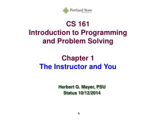 CS 161 Introduction to Programming and Problem Solving Chapter 1 The Instructor and You