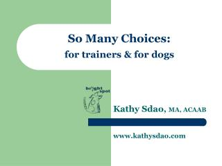 So Many Choices: for trainers & for dogs