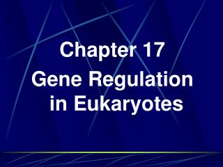 Chapter 17 Gene Regulation in Eukaryotes