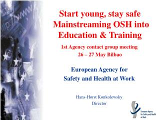 Start young, stay safe M ainstreaming OSH into Education & Training