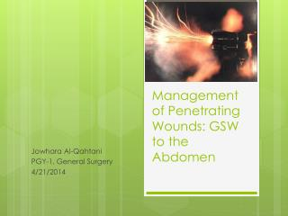 Management of Penetrating Wounds: GSW to the Abdomen