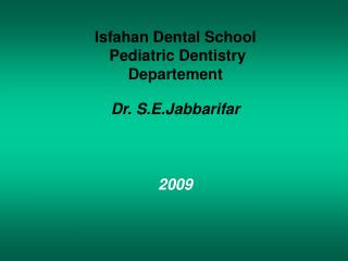 Isfahan Dental School  Pediatric Dentistry Departement Dr. S.E.Jabbarifar