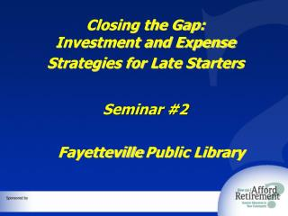 Closing the Gap: Investment and Expense Strategies for Late Starters Seminar #2