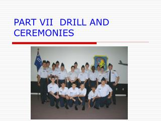 PART VII  DRILL AND CEREMONIES