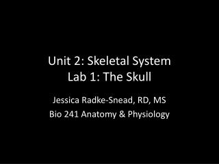 Unit 2: Skeletal System Lab 1: The Skull