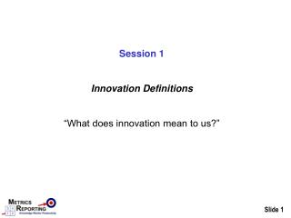 "Session 1 Innovation Definitions ""What does innovation mean to us?"""