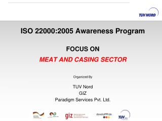 ISO 22000:2005 Awareness Program FOCUS ON  MEAT AND CASING SECTOR Organized  By TUV Nord GIZ