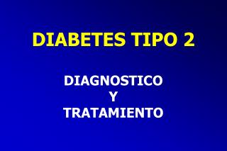 DIABETES TIPO 2 DIAGNOSTICO Y TRATAMIENTO