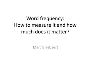 Word frequency: How to measure it and how much does it matter?