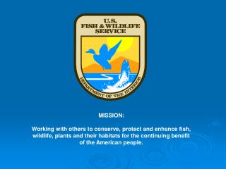 MISSION: Working with others to conserve, protect and enhance fish,