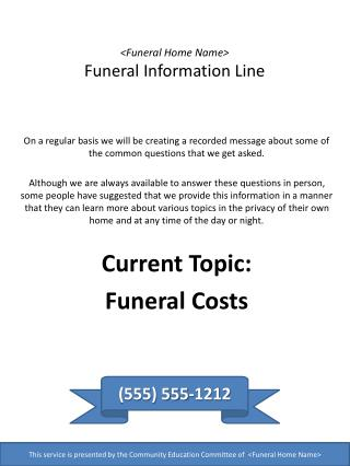 <Funeral Home Name> Funeral Information Line