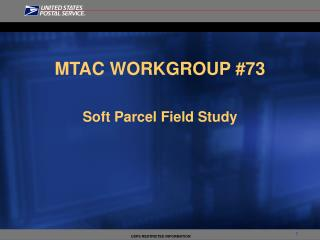 MTAC WORKGROUP #73 Soft Parcel Field Study