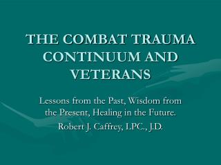 THE COMBAT TRAUMA CONTINUUM AND VETERANS