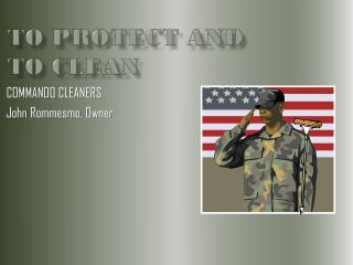 TO PROTECT AND 	   TO CLEAN