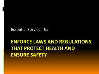 Enforce Laws and Regulations that protect Health and ensure safety