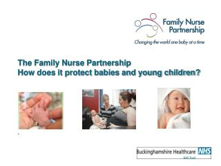 The Family Nurse Partnership How does it protect babies and young children?
