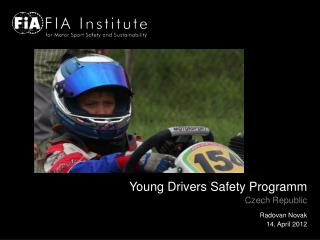 Young Drivers Safety Programm Czech Republic Radovan Novak 14, April 2012