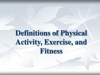 Definitions of Physical Activity, Exercise, and Fitness
