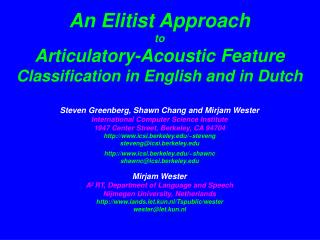 An Elitist Approach to Articulatory-Acoustic Feature  Classification in English and in Dutch