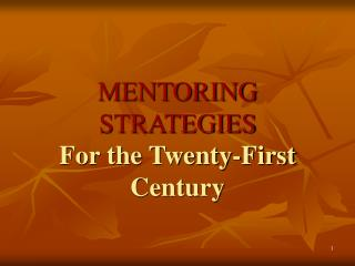 MENTORING STRATEGIES  For the Twenty-First Century